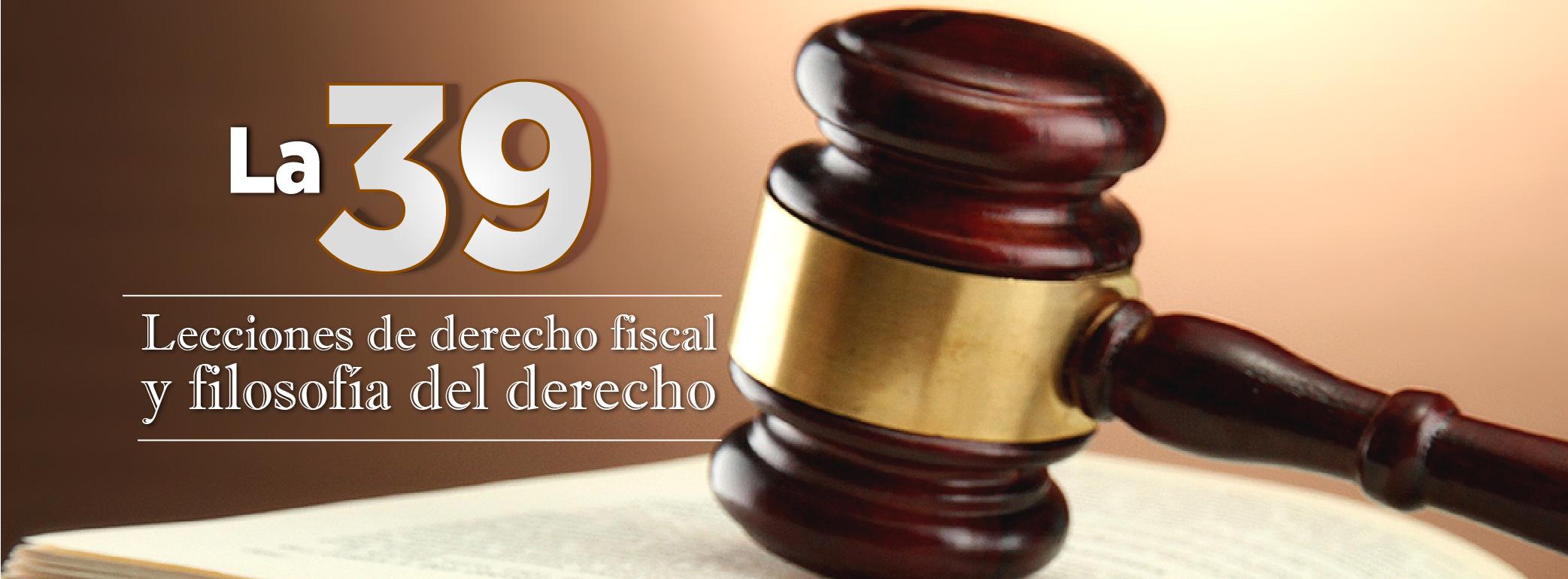 La 39 - Lecciones de derecho fiscal y filosofía del derecho